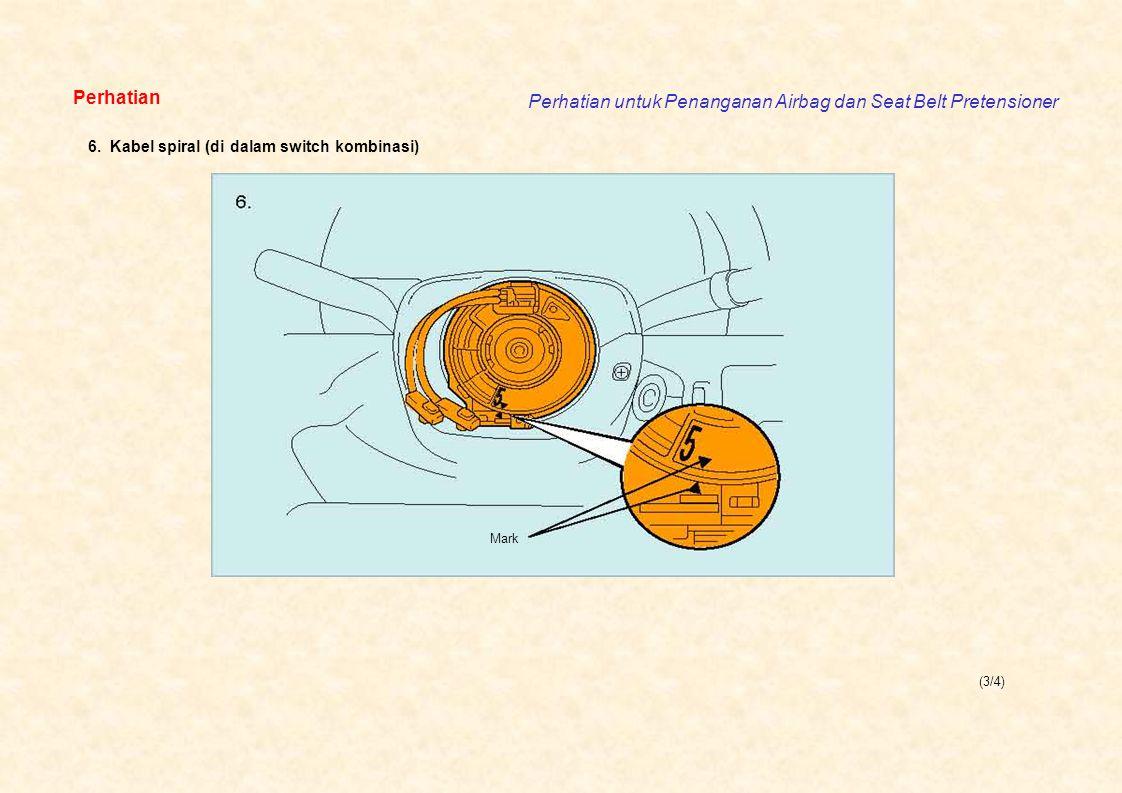 (3/4) Perhatian Perhatian untuk Penanganan Airbag dan Seat Belt Pretensioner Mark 6. Kabel spiral (di dalam switch kombinasi)