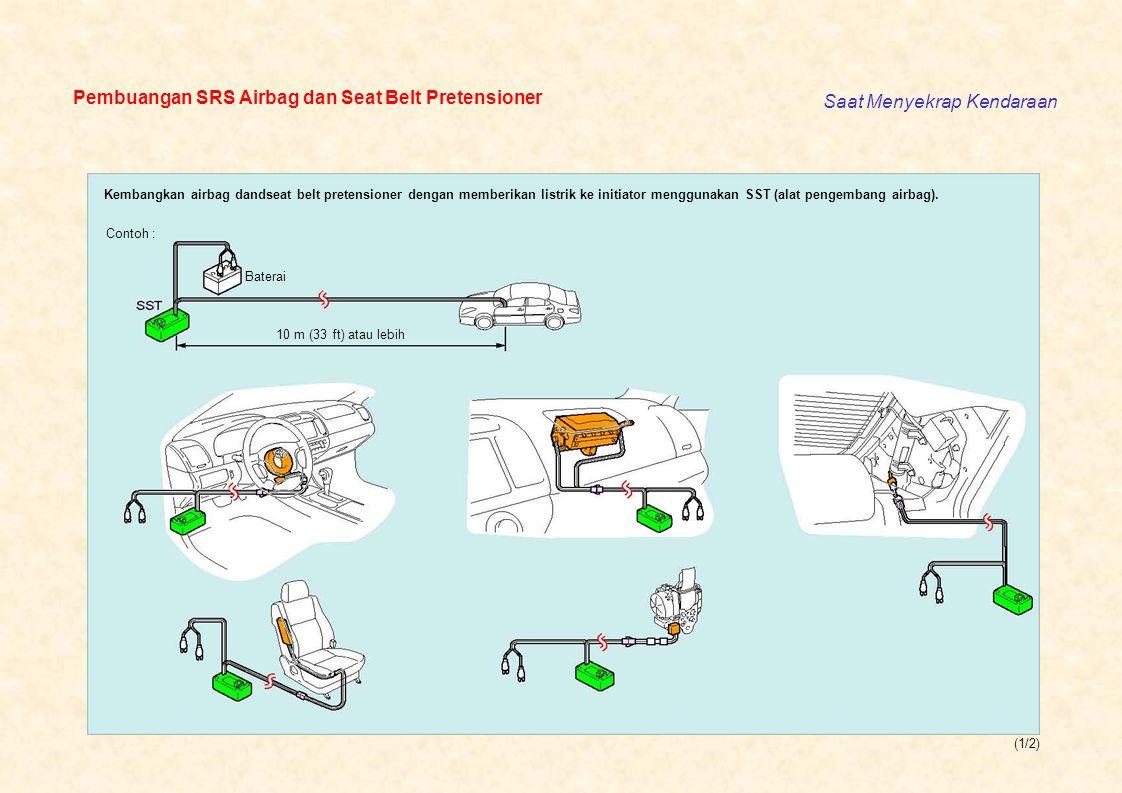 (1/1) Pembuangan SRS Airbag dan Seat Belt Pretensioner Saat Menyekrap Kendaraan Kembangkan airbag dandseat belt pretensioner dengan memberikan listri