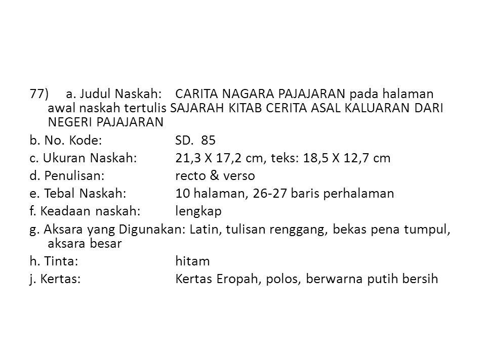 77) a. Judul Naskah:CARITA NAGARA PAJAJARAN pada halaman awal naskah tertulis SAJARAH KITAB CERITA ASAL KALUARAN DARI NEGERI PAJAJARAN b. No. Kode: SD