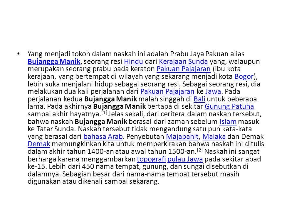Yang menjadi tokoh dalam naskah ini adalah Prabu Jaya Pakuan alias Bujangga Manik, seorang resi Hindu dari Kerajaan Sunda yang, walaupun merupakan seo