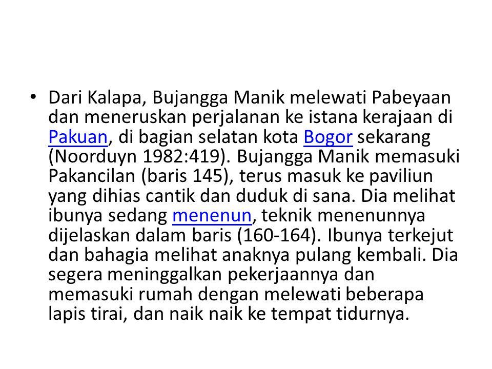 Dari Kalapa, Bujangga Manik melewati Pabeyaan dan meneruskan perjalanan ke istana kerajaan di Pakuan, di bagian selatan kota Bogor sekarang (Noorduyn