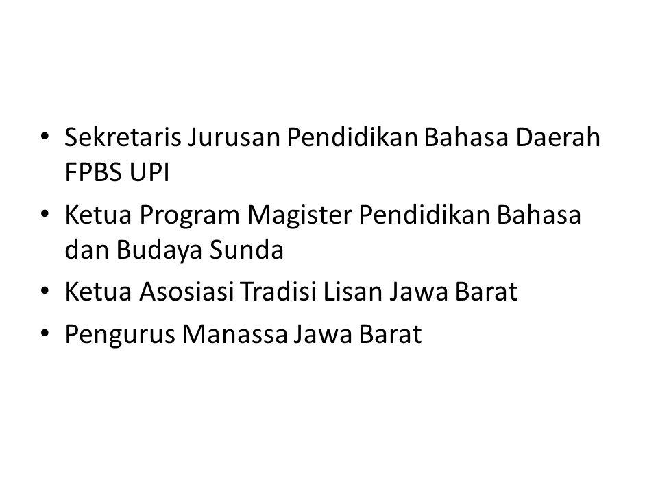 Sekretaris Jurusan Pendidikan Bahasa Daerah FPBS UPI Ketua Program Magister Pendidikan Bahasa dan Budaya Sunda Ketua Asosiasi Tradisi Lisan Jawa Barat