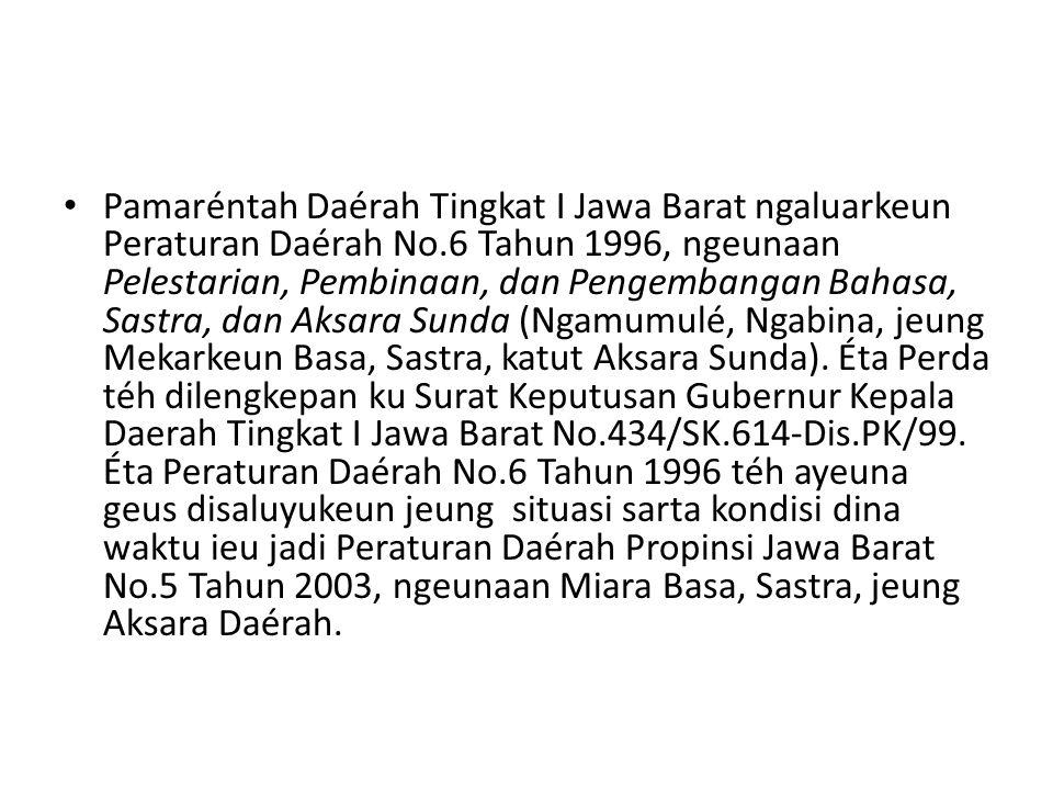 Pamaréntah Daérah Tingkat I Jawa Barat ngaluarkeun Peraturan Daérah No.6 Tahun 1996, ngeunaan Pelestarian, Pembinaan, dan Pengembangan Bahasa, Sastra,