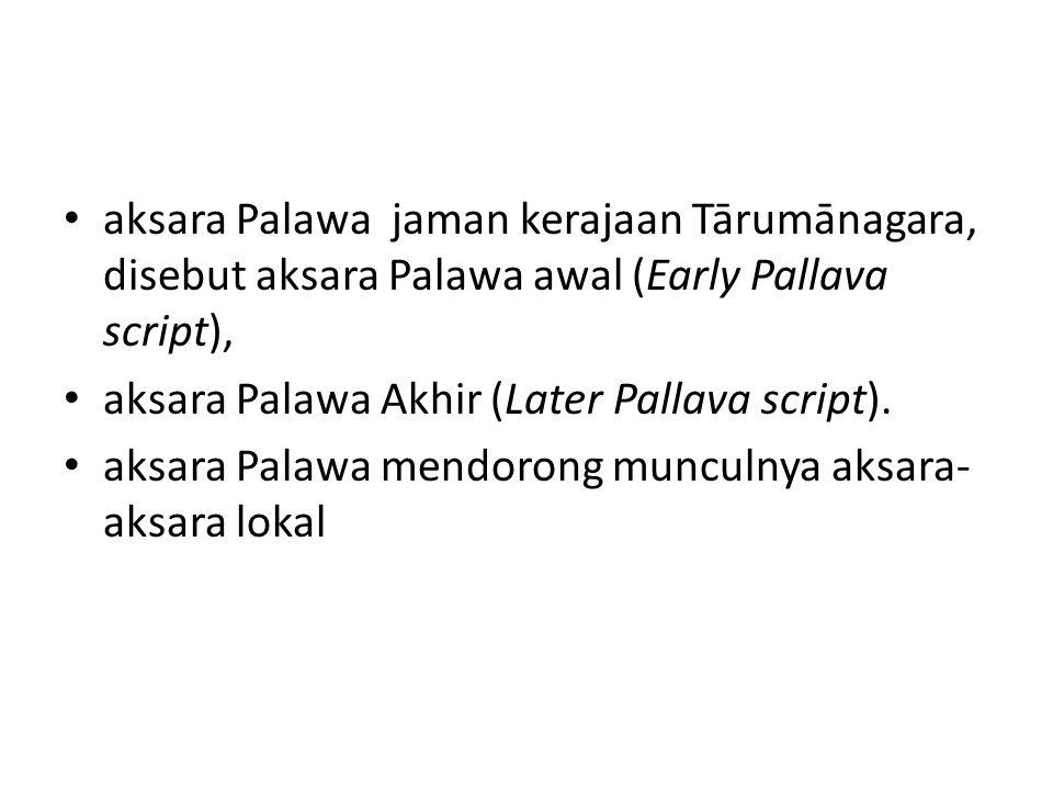aksara Palawa jaman kerajaan Tārumānagara, disebut aksara Palawa awal (Early Pallava script), aksara Palawa Akhir (Later Pallava script). aksara Palaw