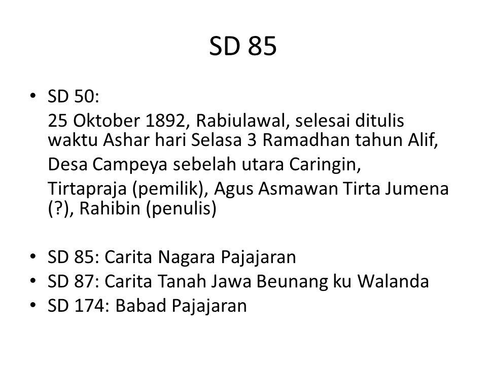 SD 85 SD 50: 25 Oktober 1892, Rabiulawal, selesai ditulis waktu Ashar hari Selasa 3 Ramadhan tahun Alif, Desa Campeya sebelah utara Caringin, Tirtapra
