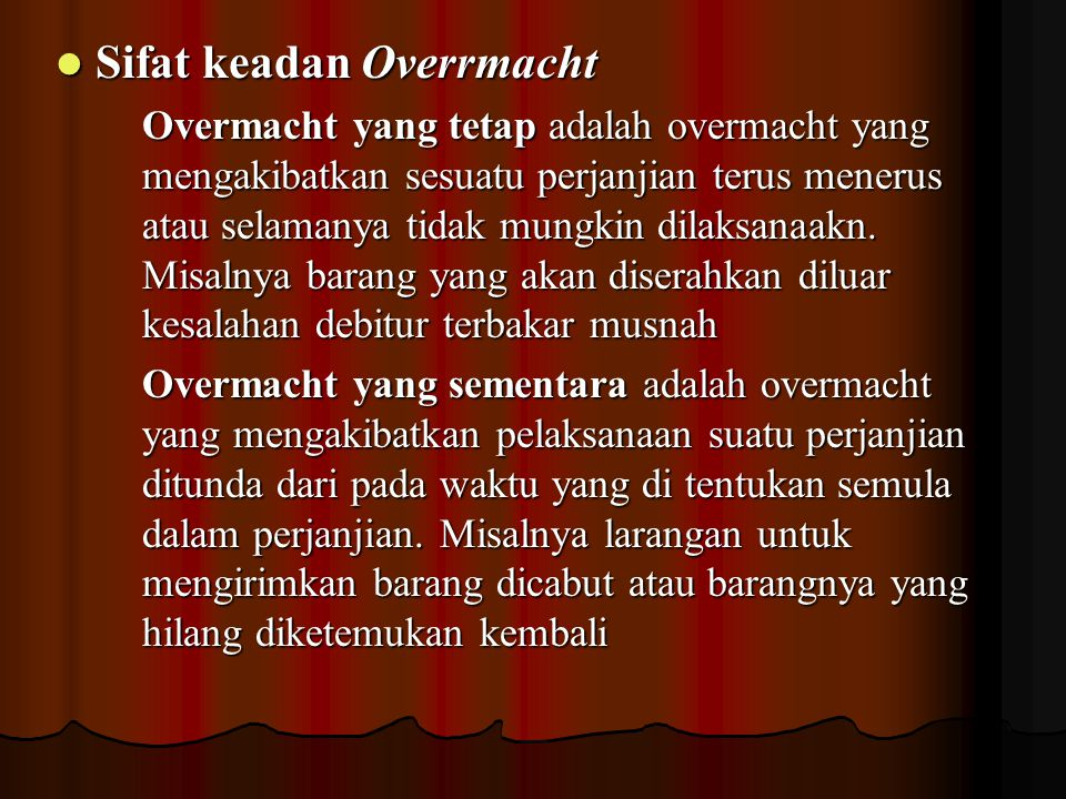 Sifat keadan Overrmacht Sifat keadan Overrmacht Overmacht yang tetap adalah overmacht yang mengakibatkan sesuatu perjanjian terus menerus atau selaman