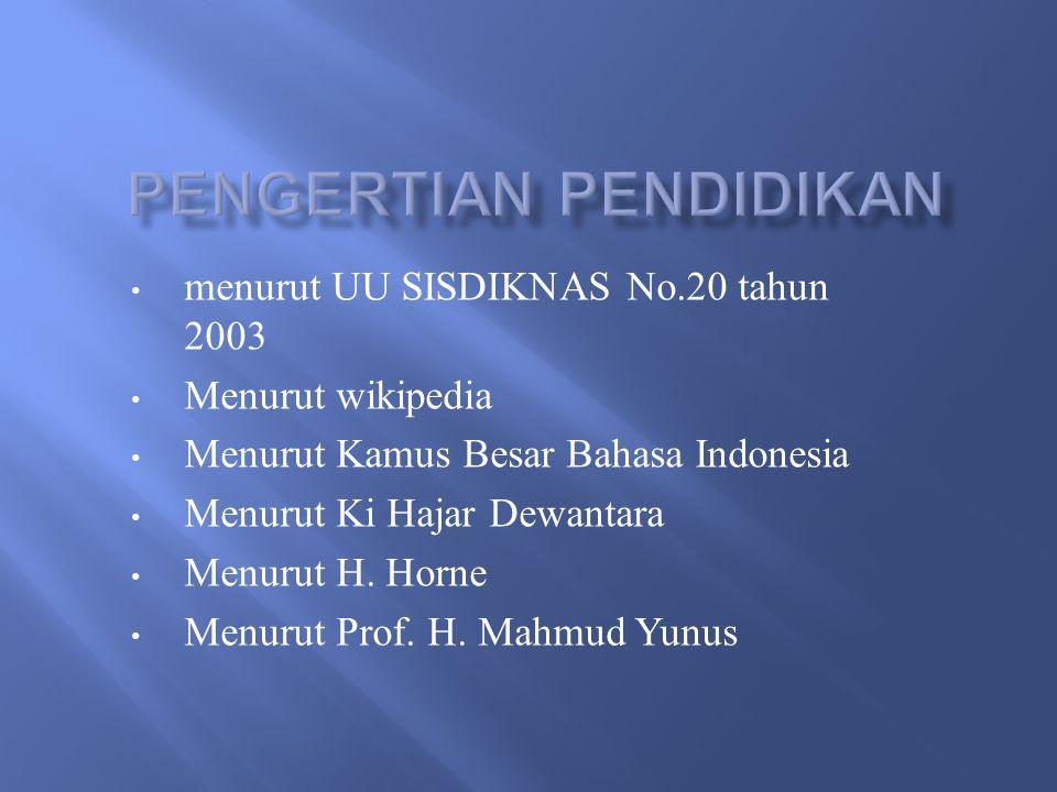menurut UU SISDIKNAS No.20 tahun 2003 Menurut wikipedia Menurut Kamus Besar Bahasa Indonesia Menurut Ki Hajar Dewantara Menurut H.