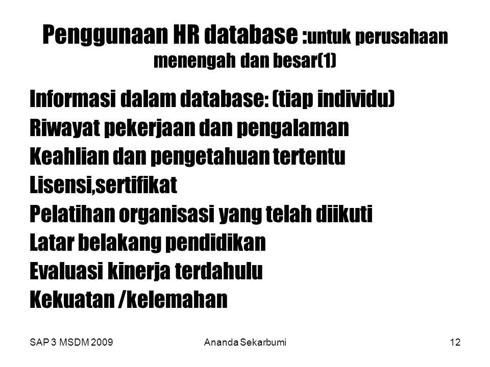 SAP 3 MSDM 2009Ananda Sekarbumi12 Penggunaan HR database : untuk perusahaan menengah dan besar(1) Informasi dalam database: (tiap individu) Riwayat pe