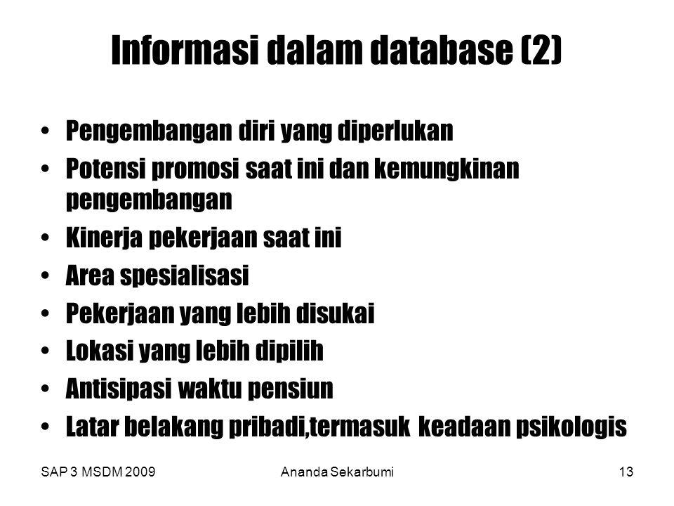 SAP 3 MSDM 2009Ananda Sekarbumi13 Informasi dalam database (2) Pengembangan diri yang diperlukan Potensi promosi saat ini dan kemungkinan pengembangan