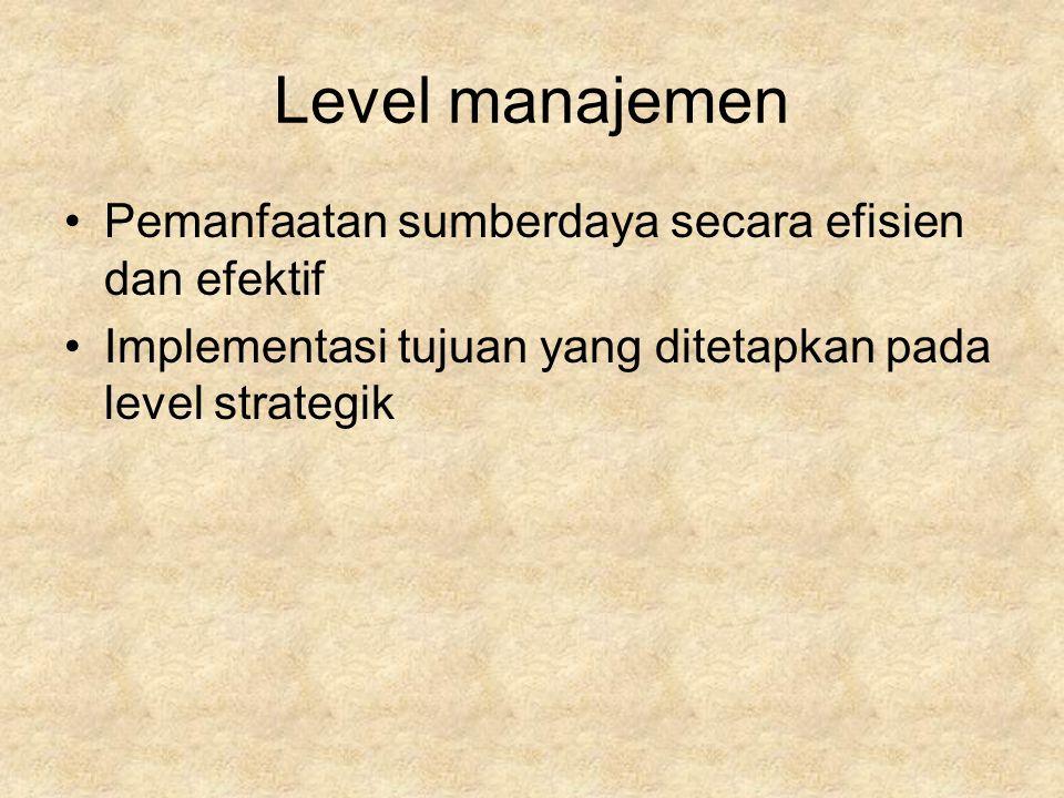 Level manajemen Pemanfaatan sumberdaya secara efisien dan efektif Implementasi tujuan yang ditetapkan pada level strategik