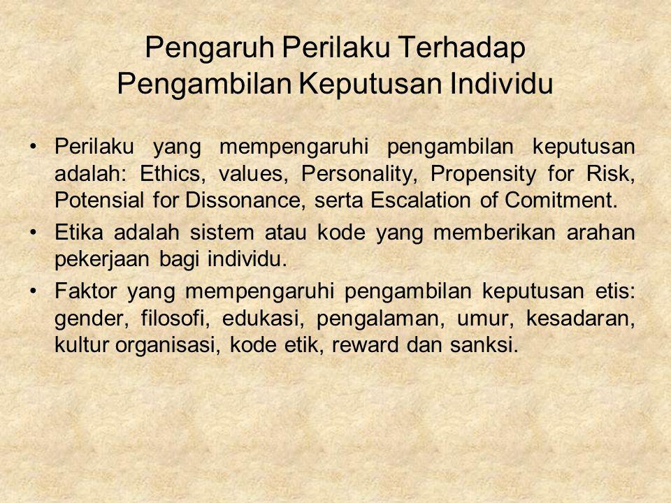 Pengaruh Perilaku Terhadap Pengambilan Keputusan Individu Perilaku yang mempengaruhi pengambilan keputusan adalah: Ethics, values, Personality, Propen