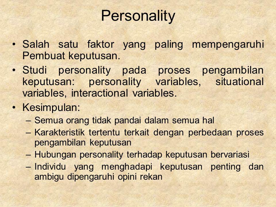 Personality Salah satu faktor yang paling mempengaruhi Pembuat keputusan. Studi personality pada proses pengambilan keputusan: personality variables,