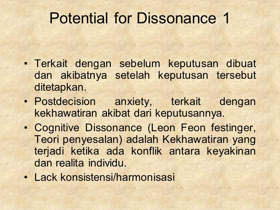 Potential for Dissonance 1 Terkait dengan sebelum keputusan dibuat dan akibatnya setelah keputusan tersebut ditetapkan. Postdecision anxiety, terkait