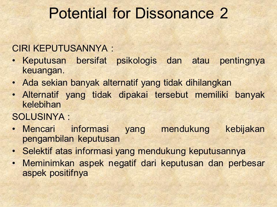 Potential for Dissonance 2 CIRI KEPUTUSANNYA : Keputusan bersifat psikologis dan atau pentingnya keuangan. Ada sekian banyak alternatif yang tidak dih