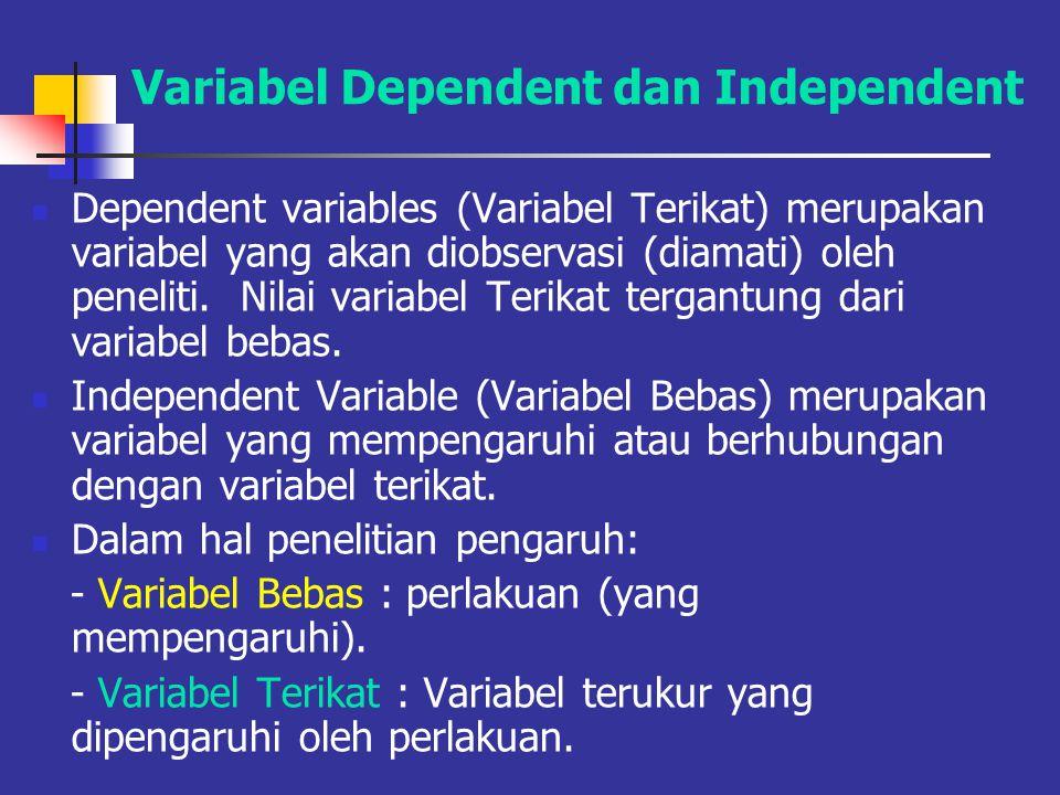 Dependent-Independent Dependent variables (Variabel Terikat) merupakan variabel yang akan diobservasi (diamati) oleh peneliti.