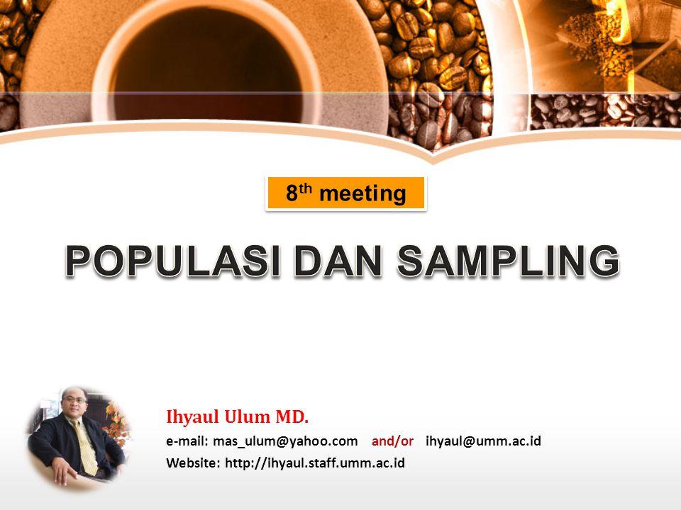 8 th meeting Ihyaul Ulum MD. e-mail: mas_ulum@yahoo.com and/or ihyaul@umm.ac.id Website: http://ihyaul.staff.umm.ac.id