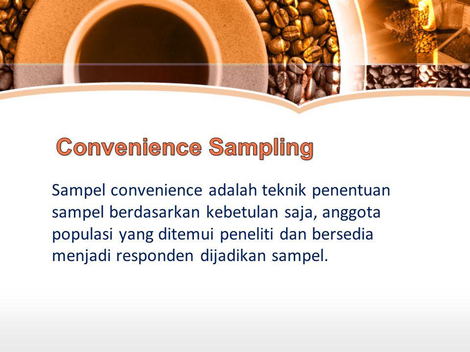 Sampel convenience adalah teknik penentuan sampel berdasarkan kebetulan saja, anggota populasi yang ditemui peneliti dan bersedia menjadi responden dijadikan sampel.