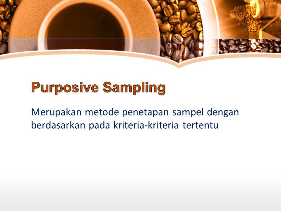 Merupakan metode penetapan sampel dengan berdasarkan pada kriteria-kriteria tertentu