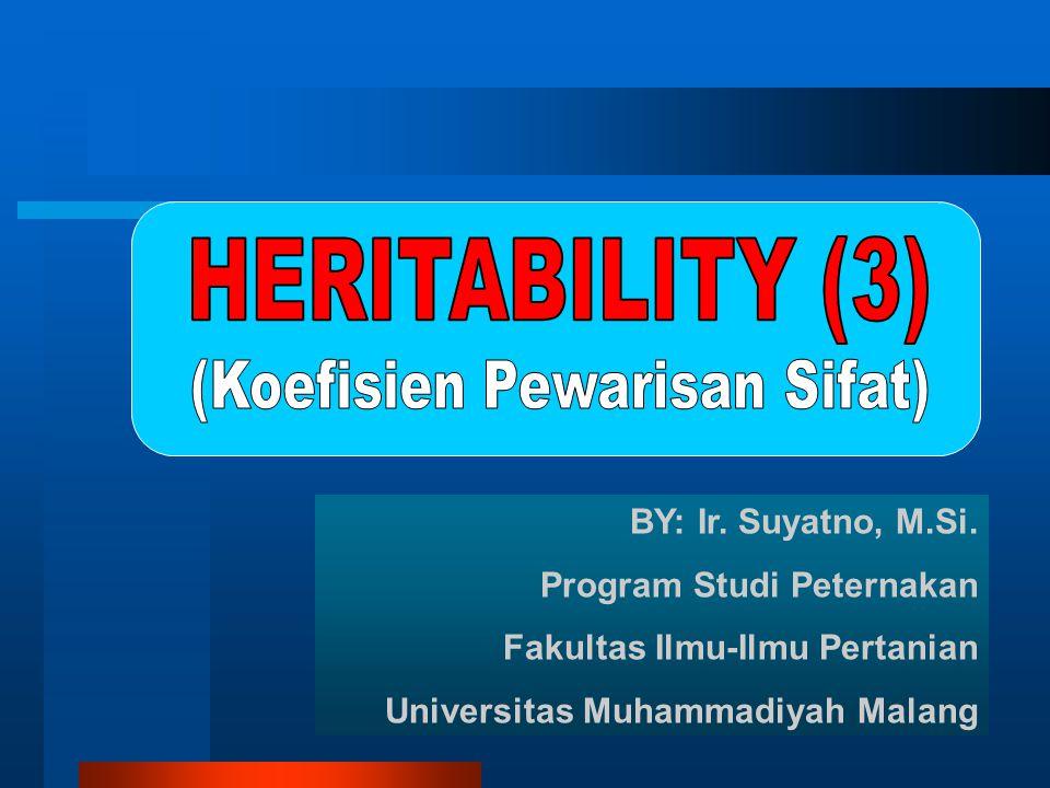 BY: Ir. Suyatno, M.Si. Program Studi Peternakan Fakultas Ilmu-Ilmu Pertanian Universitas Muhammadiyah Malang