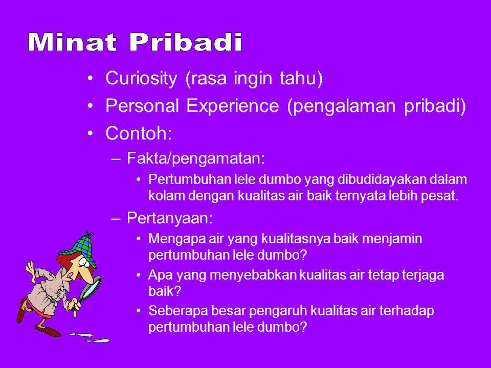 Curiosity (rasa ingin tahu) Personal Experience (pengalaman pribadi) Contoh: –Fakta/pengamatan: Pertumbuhan lele dumbo yang dibudidayakan dalam kolam