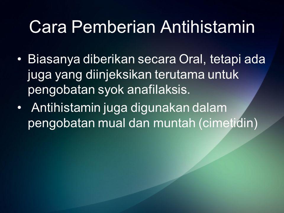 Cara Pemberian Antihistamin Biasanya diberikan secara Oral, tetapi ada juga yang diinjeksikan terutama untuk pengobatan syok anafilaksis. Antihistamin