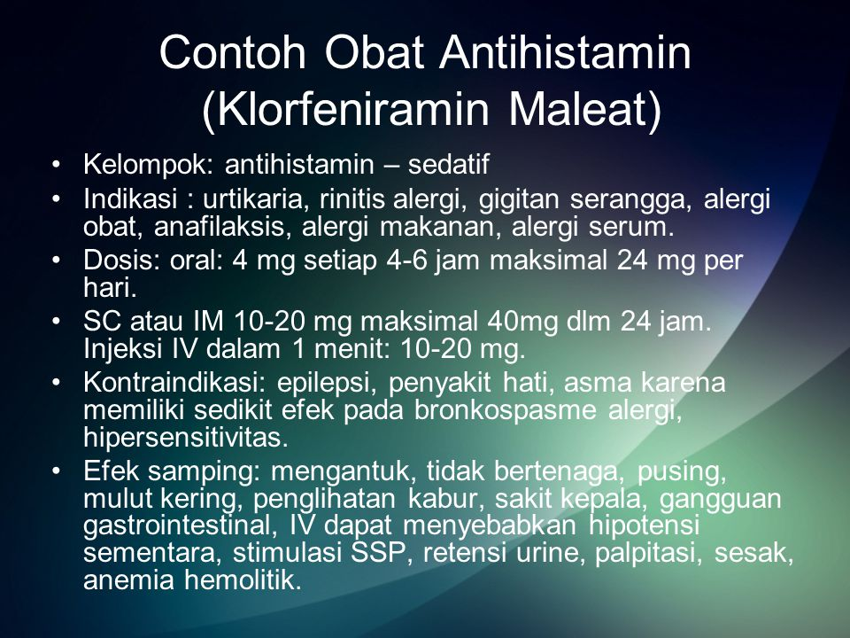 Contoh Obat Antihistamin (Klorfeniramin Maleat) Kelompok: antihistamin – sedatif Indikasi : urtikaria, rinitis alergi, gigitan serangga, alergi obat, anafilaksis, alergi makanan, alergi serum.