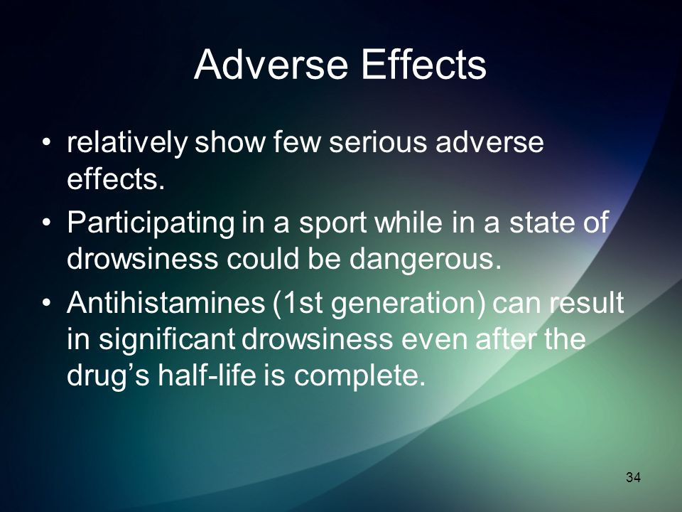 Adverse Effects relatively show few serious adverse effects. Participating in a sport while in a state of drowsiness could be dangerous. Antihistamine