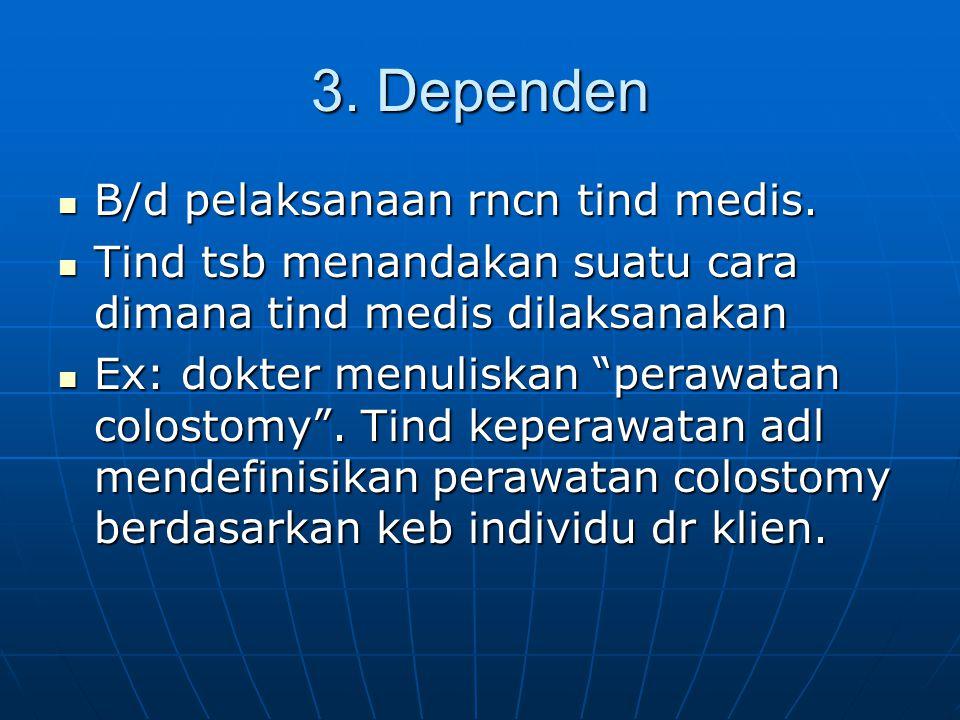 3.Dependen B/d pelaksanaan rncn tind medis. B/d pelaksanaan rncn tind medis.