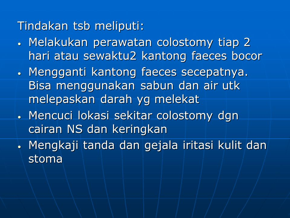 Tindakan tsb meliputi: Melakukan perawatan colostomy tiap 2 hari atau sewaktu2 kantong faeces bocor Melakukan perawatan colostomy tiap 2 hari atau sewaktu2 kantong faeces bocor Mengganti kantong faeces secepatnya.