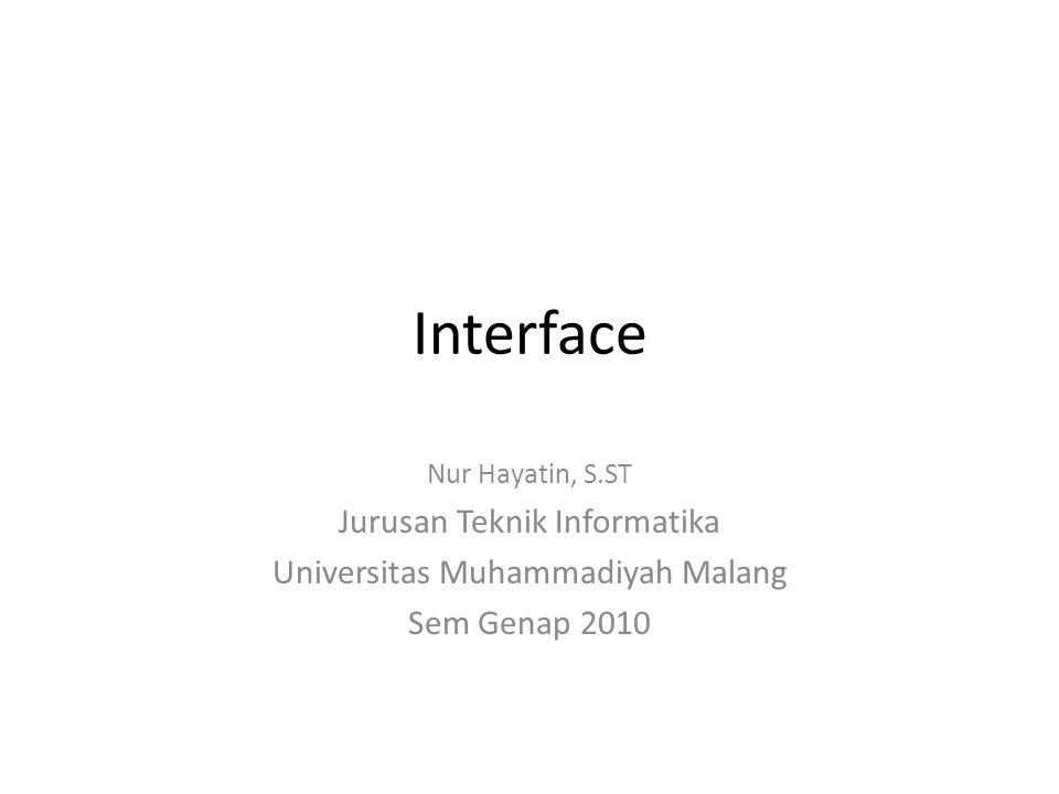 Interface Nur Hayatin, S.ST Jurusan Teknik Informatika Universitas Muhammadiyah Malang Sem Genap 2010