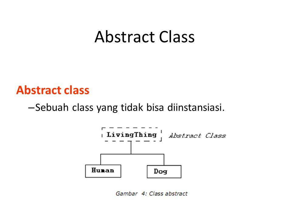 Abstract Class Abstract class – Sebuah class yang tidak bisa diinstansiasi.