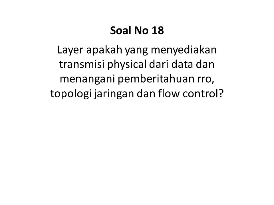 Layer apakah yang menyediakan transmisi physical dari data dan menangani pemberitahuan rro, topologi jaringan dan flow control? Soal No 18