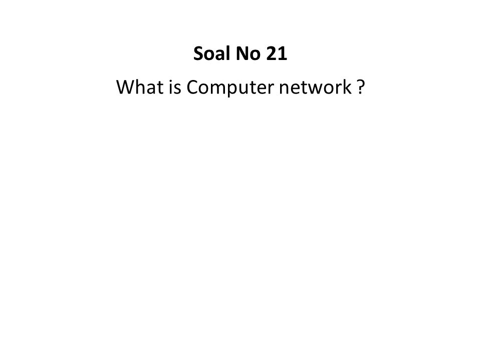 What is Computer network ? Soal No 21