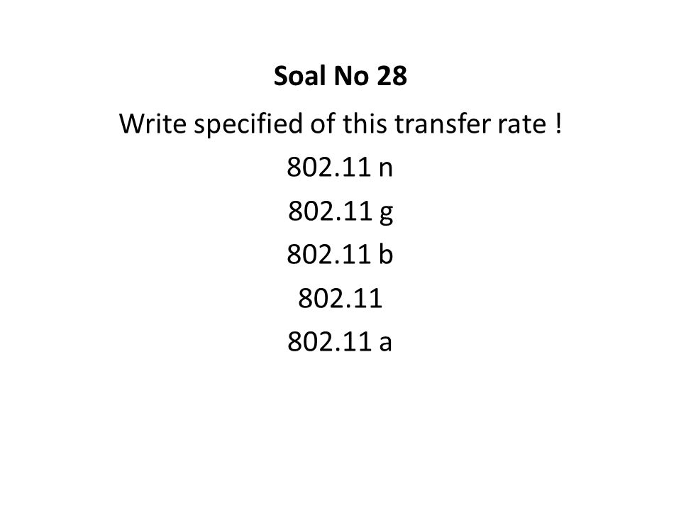 Write specified of this transfer rate ! 802.11 n 802.11 g 802.11 b 802.11 802.11 a Soal No 28