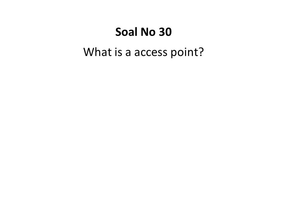 What is a access point? Soal No 30