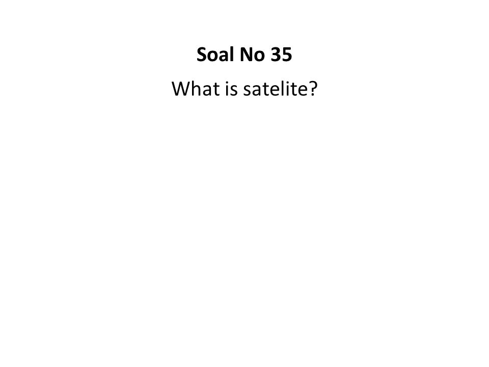What is satelite? Soal No 35
