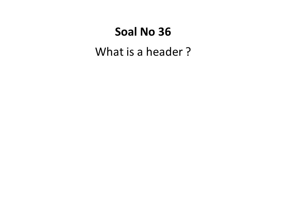 What is a header ? Soal No 36