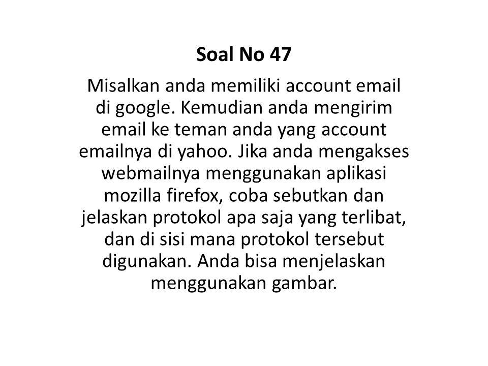 Misalkan anda memiliki account email di google. Kemudian anda mengirim email ke teman anda yang account emailnya di yahoo. Jika anda mengakses webmail