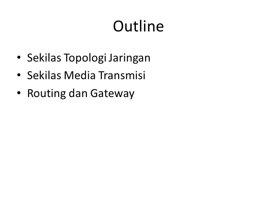 Outline Sekilas Topologi Jaringan Sekilas Media Transmisi Routing dan Gateway