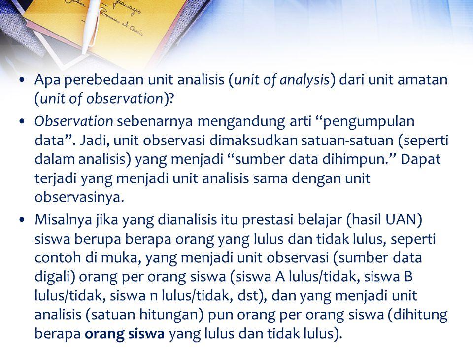 Apa perebedaan unit analisis (unit of analysis) dari unit amatan (unit of observation).