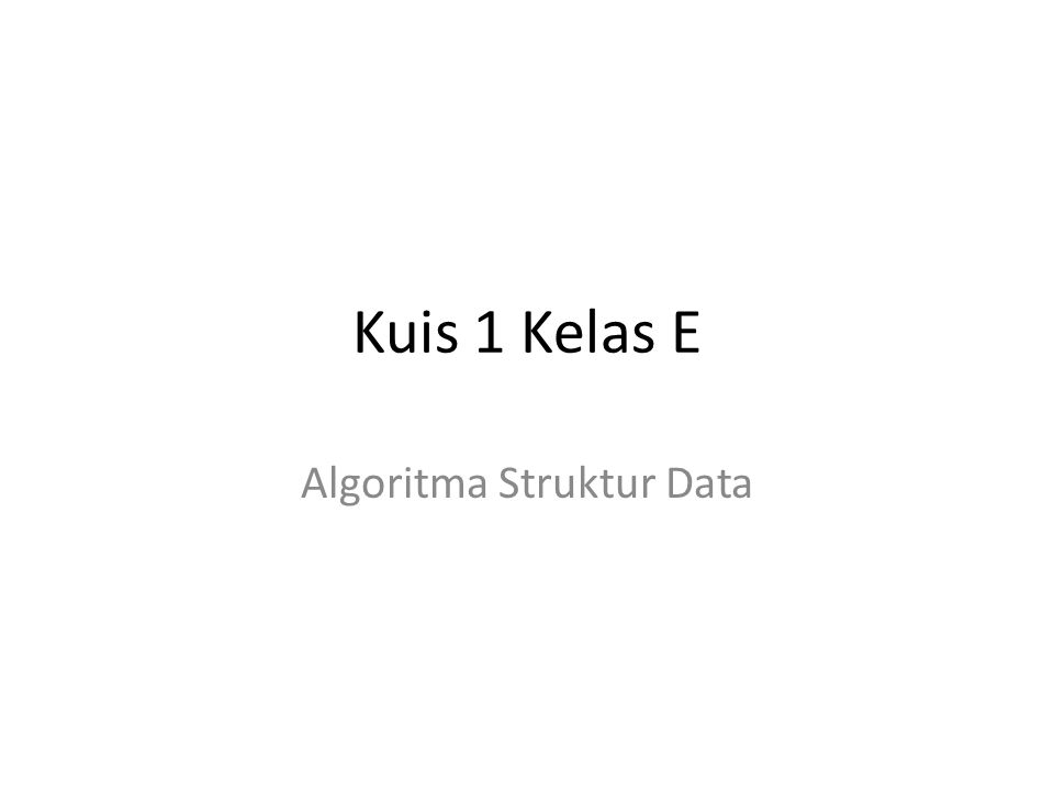 Kuis 1 Kelas E Algoritma Struktur Data