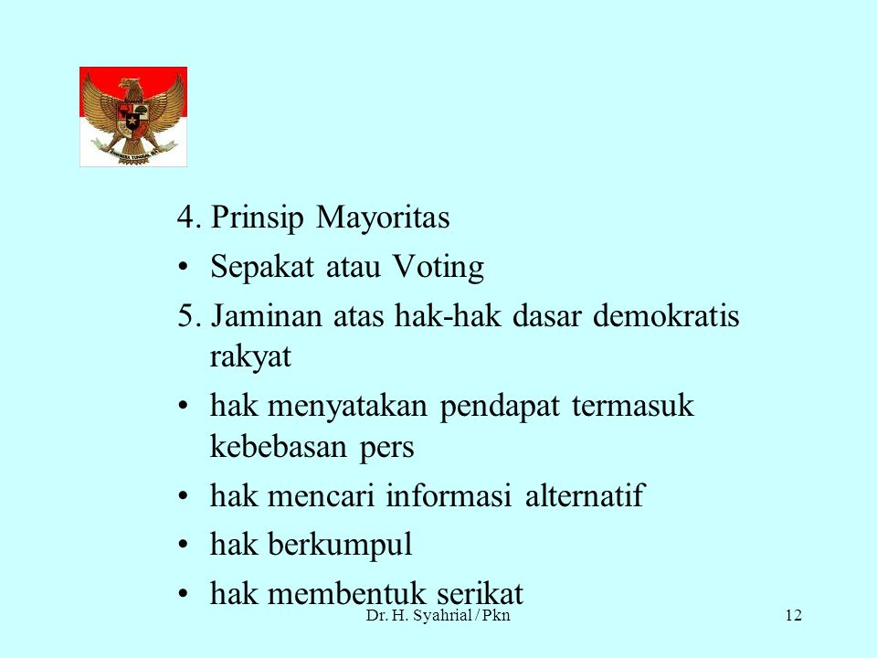 Dr. H. Syahrial / Pkn11 3. PEMILU ada pilihan bebas sebagian besar warga berhak dan mampu memilih kebanyakan warga berhak mencalonkan diri untuk dipil