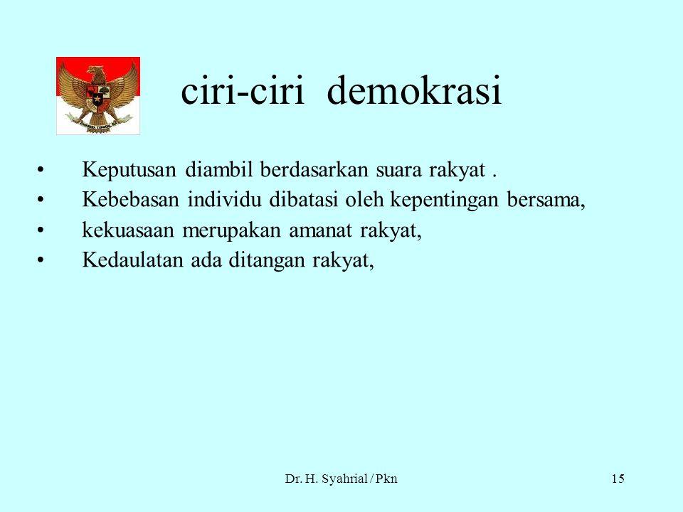 Dr. H. Syahrial / Pkn14 Nilai-nilai Demokrasi 1.Menyelesaikana perselisihan dengan damai dan secara melembaga 2.Menjamin terselenggaranya perubahan se