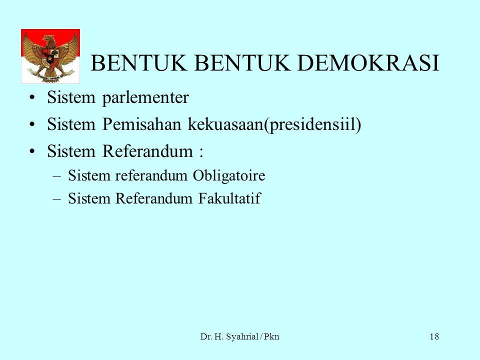 Dr. H. Syahrial / Pkn17 UNSUR- UNSUR DEMOKRASI Adanya partisipasi masyarakat Adanya pengakuan akan supremasi hukum Adanya pengakuan akan kesamaan di a