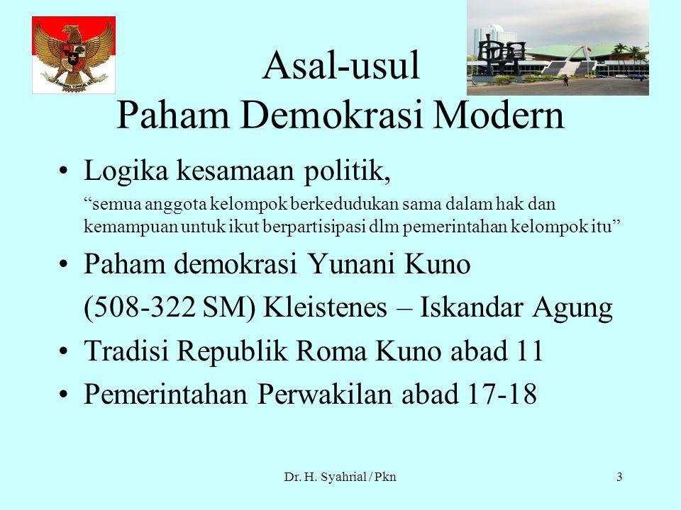 Dr. H. Syahrial / Pkn2 Arti demokrasi Demokrasi berasal dari kata Yunani demos dan kratos. Demos artinya rakyat, kratos berarti pemerintahan. Istilah