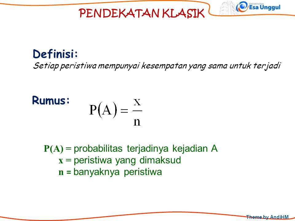 Theme by AndiHM PENDEKATAN KLASIK Definisi: Setiap peristiwa mempunyai kesempatan yang sama untuk terjadi Rumus: P(A) = probabilitas terjadinya kejadi