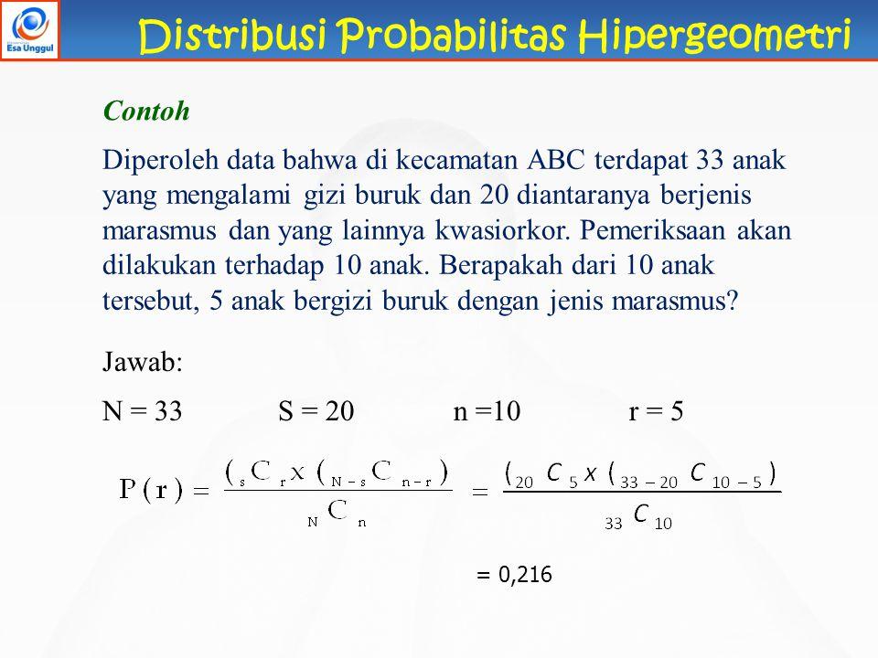 Distribusi Probabilitas Hipergeometri Diperoleh data bahwa di kecamatan ABC terdapat 33 anak yang mengalami gizi buruk dan 20 diantaranya berjenis mar
