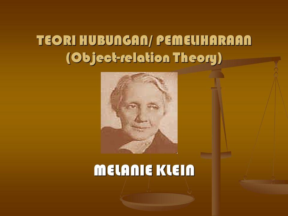 TEORI HUBUNGAN/ PEMELIHARAAN (Object-relation Theory) MELANIE KLEIN