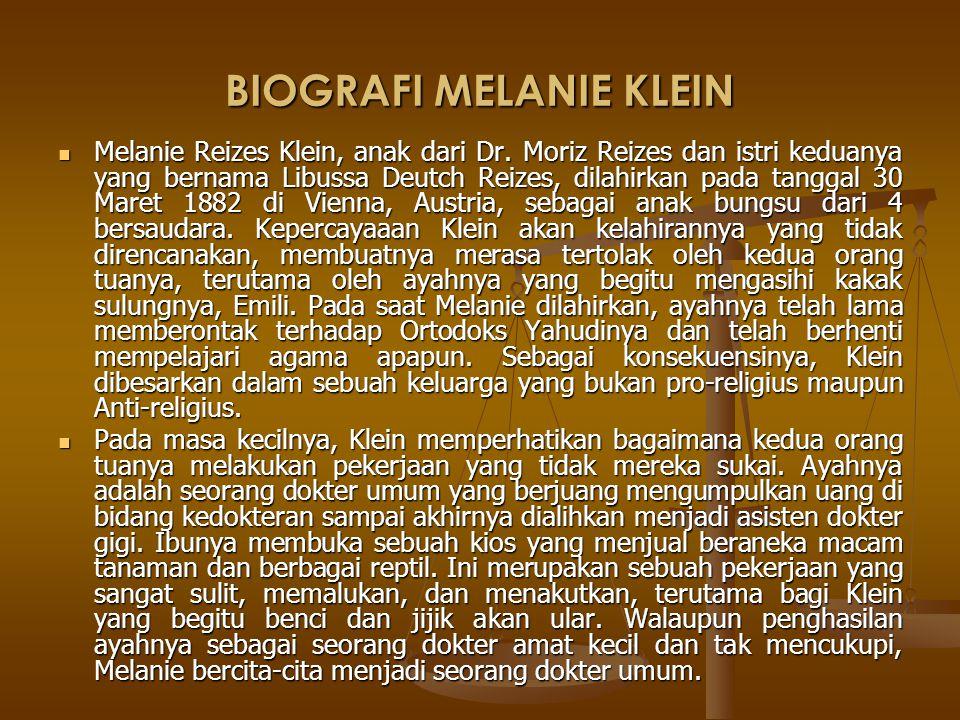 BIOGRAFI MELANIE KLEIN Melanie Reizes Klein, anak dari Dr. Moriz Reizes dan istri keduanya yang bernama Libussa Deutch Reizes, dilahirkan pada tanggal