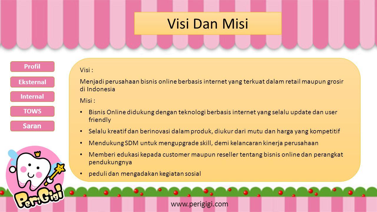 Visi Dan Misi www.perigigi.com Visi : Menjadi perusahaan bisnis online berbasis internet yang terkuat dalam retail maupun grosir di Indonesia Misi : B